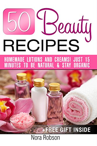 50 Beauty Recipes Homemade lotions and creams! Just 15 minutes to be natural & stay