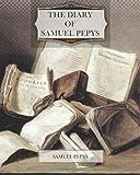 The Diary of Samuel Pepys, Samuel Pepys, 146649686X