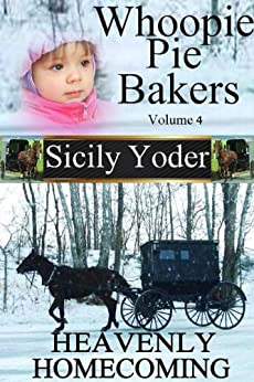 Whoopie Pie Bakers: Volume Four: Heavenly Homecoming (Amish Inspirational Short Story Serial) (Whoopie Pie Bakers series Book 4)