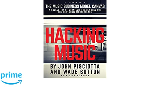 Amazon com: Hacking Music: The Music Business Model Canvas