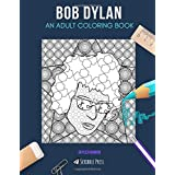 BOB DYLAN: AN ADULT COLORING BOOK: A Bob Dylan Coloring Book For Adults
