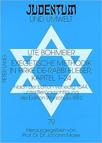 Exegetische Methodik in Pirke de-Rabbi Elieser, Kapitel 1-24: Nach Der Edition Venedig 1544, Unter Beruecksichtigung Der Edition Warschau 1852 (Judentum Und Umwelt)