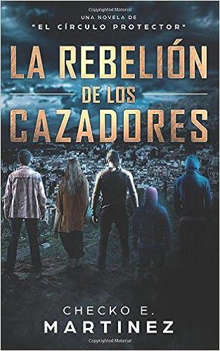 La Rebelión de los Cazadores: Una Novela de Misterio y Suspense Sobrenatural: Volume 3 El Círculo Protector: Amazon.es: Checko E. Martinez: Libros