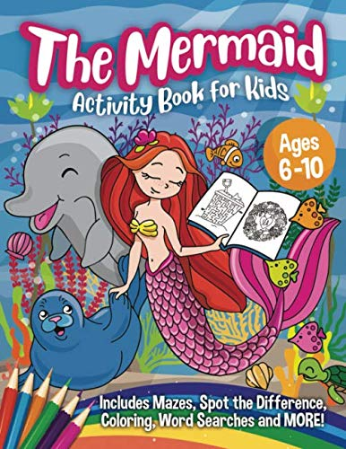 The Mermaid Activity Book for Kids: A Magical Mermaid Workbook with Word Searches, Spot the Difference, Mazes, Coloring Book and More - A Fun Art Book for Boys and Girls Ages 6-10]()