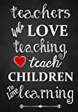 img - for Teacher Appreciation Gift: Teachers Who Love Teaching ~ Notebook or Journal: Perfect Year End Graduation or Thank You Gift For Teachers (Inspirational Teacher Gifts) (Volume 1) book / textbook / text book