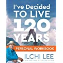 I've Decided to Live 120 Years Personal Workbook