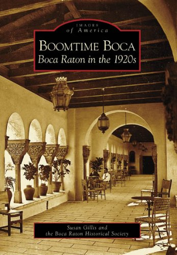 Boomtime Boca: Boca Raton in the 1920s (FL) (Images of - Raton Boca