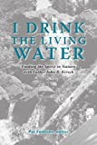 I Drink the Living Water, John B. Kirsch and Pat Feldsien, 1412084172