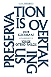Preservation Is Overtaking Us, Rem Koolhaas and Jorge Otero-Pailos, 1883584744