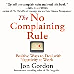 The No Complaining Rule: Positive Ways to Deal with Negativity at Work | Jon Gordon