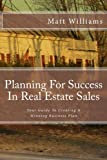 Planning For Success In Real Estate Sales: A Guide To Creating A Winning Business Plan