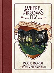 Where Arrows Fly: The Fun and Adventures of a 'Pioneering' New Zealand Family (The Barn Chronicles Book 2)