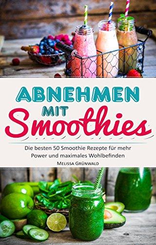 Amazon Com Abnehmen Mit Smoothies Die Besten 50 Smoothie Rezepte