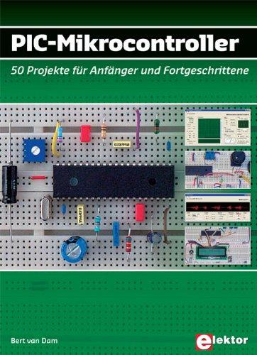 PIC-Mikrocontroller: 50 Projekte für Anfänger und Fortgeschrittene