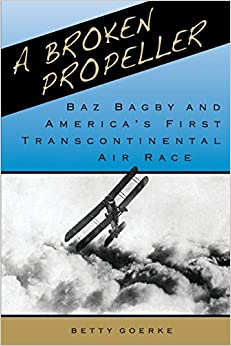 A BROKEN PROPELLER: Baz Bagby and America's First Transcontinental Air Race