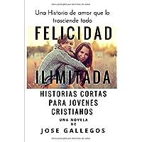 Felicidad Ilimitada: Historias Cortas Para Jovenes Cristianos: Volume