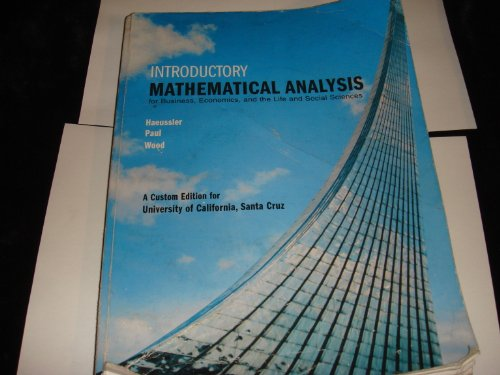 Introductory Mathematical Analysis for Business, Economics, and the Life and Social Sciences (Custom Edition University of California, Santa Cruz Ucsc) Richard S. Paul