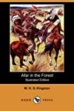 Afar in the Forest, W. H. G. Kingston, 1406579297