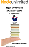 Yoga, Coffee and a Glass of Wine: A Yoga Journey (Bite-Sized Books Book 13) (English Edition)