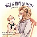 Why is Mom So Mad (The Why Series) (Volume 2)