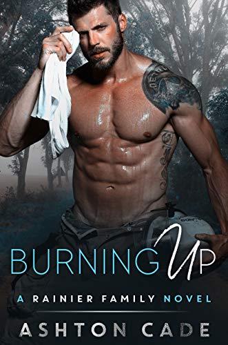 Burning Up: A Rainier Family Novel by [Cade, Ashton]