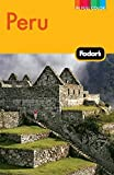 Fodor s Peru: with Machu Picchu, the Inca Trail, and Side Trips to Bolivia (Full-color Travel Guide)