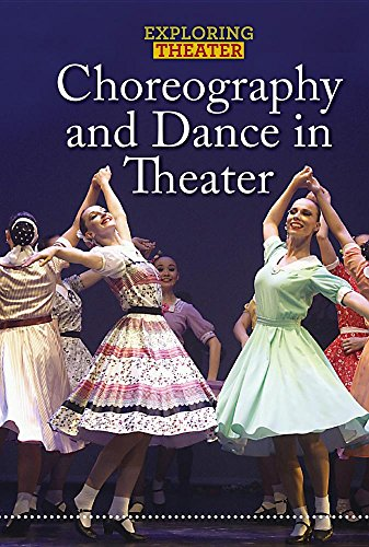 (Choreography and Dance in Theater (Exploring Theater))