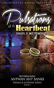Pulsations of A Heartbeat: Unholy Matrimony by ANTWAN 'ANT ' BANK$ (2015-11-26)