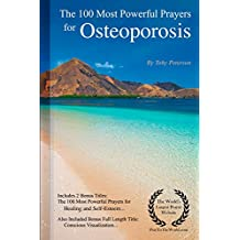 Prayer | The 100 Most Powerful Prayers for Osteoporosis — Including 2 Bonus Books to Pray for Healing & Self-Esteem — Also Included Conscious Visualization