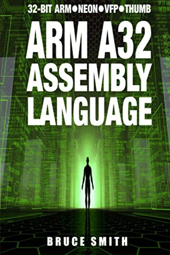ARM A32 Assembly Language: 32-Bit ARM, Neon, VFP, Thumb by BSB