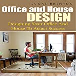 Office and House Design: Designing Your Office and House to Attact Success | Lucas Brenton