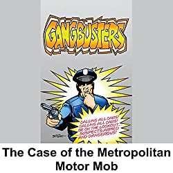 Gangbusters: The Case of the Metropolitan Motor Mob