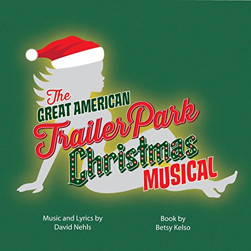the great american trailer park christmas musical original cast recording explicit - Amazon Christmas Music