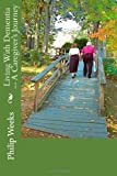 Living with Dementia -- a Caregiver's Journey, Philip Weeks, 1480075299