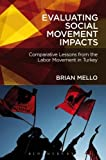 Evaluating Social Movement Impacts: Comparative Lessons from the Labor Movement in Turkey, Brian Mello, 1441184287