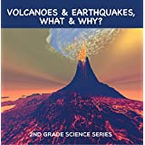 Volcanoes & Earthquakes, What & Why? : 2nd Grade Science Series: Second Grade Books (Children's Earthquake & Volcano Books)