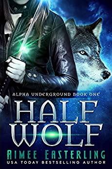 Half Wolf (Alpha Underground Book 1) by [Easterling, Aimee]