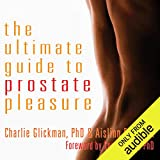 The Ultimate Guide to Prostate Pleasure: Erotic Exploration for Men and Their Partners