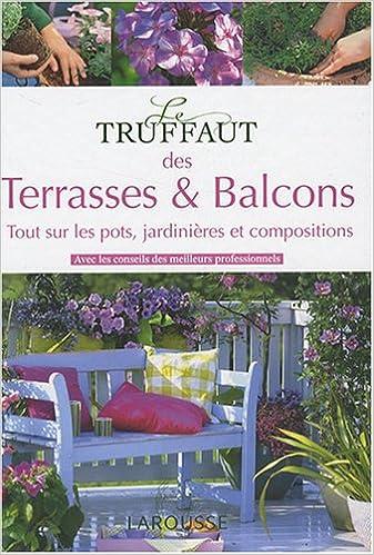 Amazon.fr - Le Truffaut des Terrasses et balcons - Alain Delavie ...