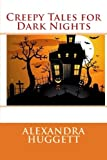 Creepy Tales for Dark Nights, Alexandra Huggett, 1475224281