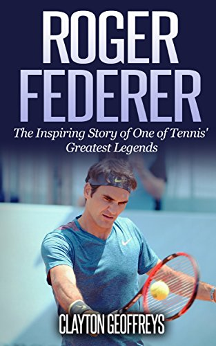 Roger Federer: The Inspiring Story of One of Tennis' Greatest Legends (Tennis Biography Books) (English Edition)