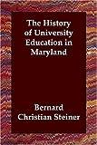 History of University Education in Maryl, Bernard Christ Steiner, 1406830216