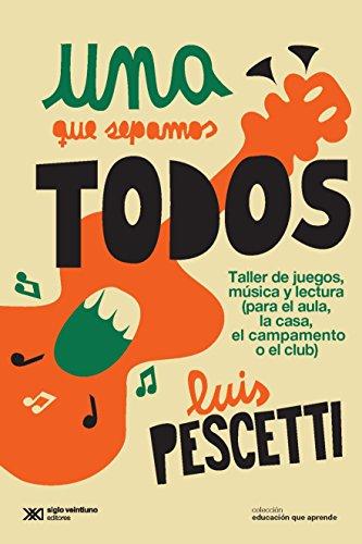 Una que sepamos todos: Taller de juegos, música y lectura (para el aula, la casa, el campamento o el club) (Educación que aprende) (Spanish Edition)