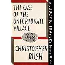 The Case of the Unfortunate Village: A Ludovic Travers Mystery