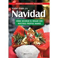 Todo Para La Navidad/ Everything for Christmas: Adornos Y Souvenirs Originales (Spanish Edition