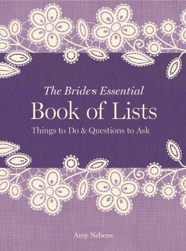 The Bride's Essential Book of Lists: Things to Do & Questions to Ask Hardcover – November 5, 2013 Amy Nebens Greg Stadler Sterling Signature 1454908440