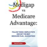 Medigap vs Medicare Advantage: Follow These 5 Simple Steps and Get the Best Medicare Plan... Guaranteed!