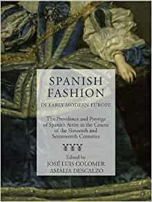 Spanish Fashion At The Courts Of Early Modern Europe