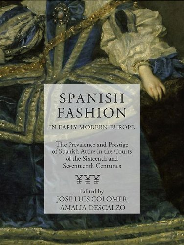 Spanish Fashion in Early Modern Europe: The Prevalence and Prestige of Spanish Attire in the Courts of the 16th and 17th Centuries