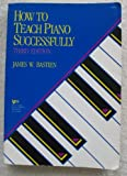 Bastien How to Teach Piano Successfully, Bastien, James W. and Nagode, E. Gregory, 0849761689